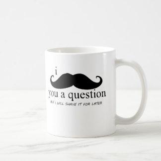 I Mustache You A Question Coffee Mugs
