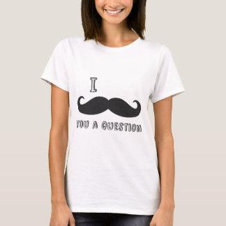 I mustache you a question, I Love Mustache shop T-Shirt