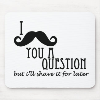 I Mustache you a Question Mouse Pad