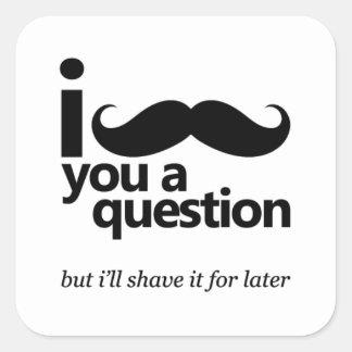 I Mustache You a Question Square Sticker