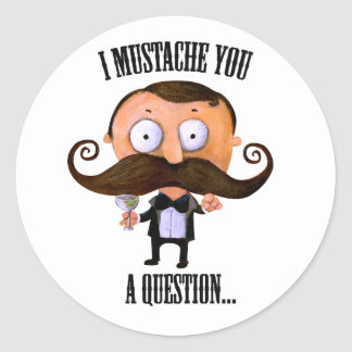 I Mustache You A Question... Round Sticker