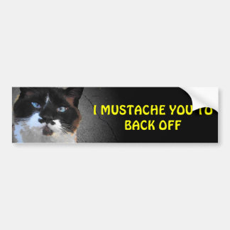 I Mustache You to Back Off Bumper Sticker