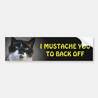 I Mustache You to Back Off (larger font) Bumper Sticker