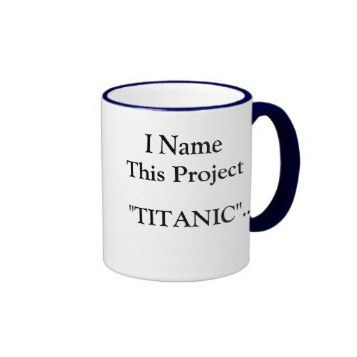 I Name This Project TITANIC... - God bless all... Coffee Mug