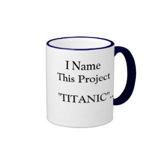 I Name This Project TITANIC... - God bless all... Ringer Mug