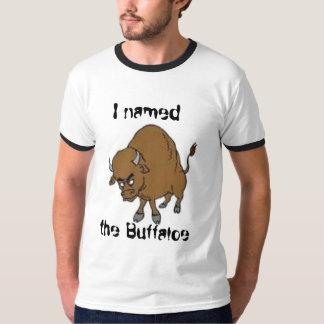 I named the Buffaloe T-Shirt