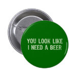 I Need A Beer 6 Cm Round Badge
