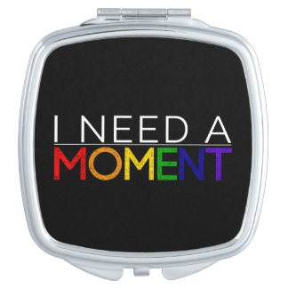 I NEED A MOMENT compact mirror