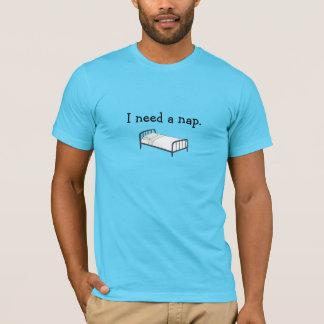 I need a nap. T-Shirt