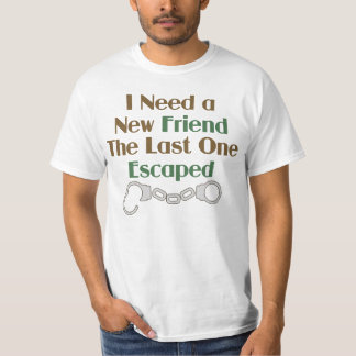 I Need a New Friend Funny Saying Tshirt
