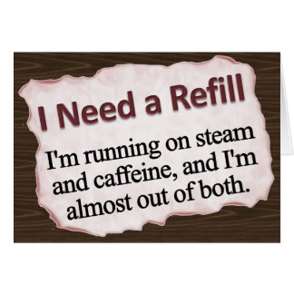 I Need a Refill  Note Card