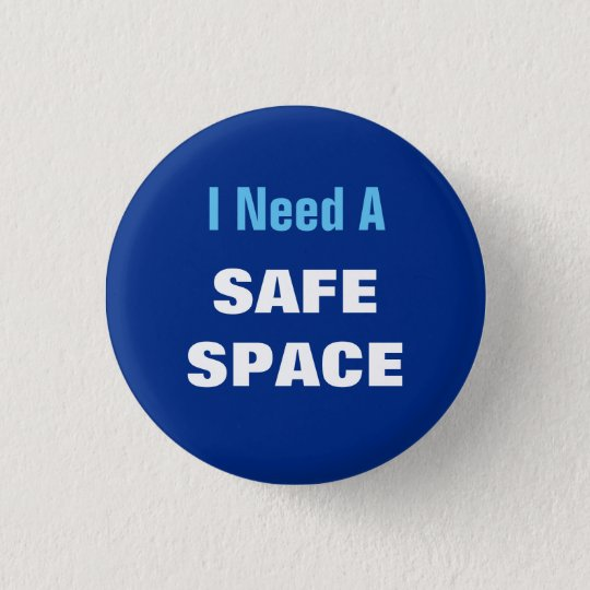 I Need A SAFE SPACE 3 Cm Round Badge
