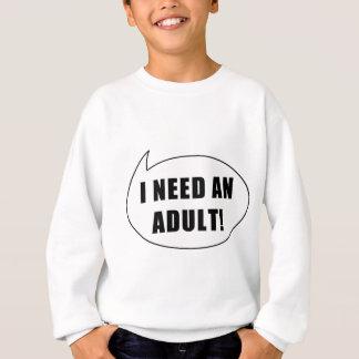 I need an adult! sweatshirt