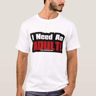 I Need an Adult. T-Shirt
