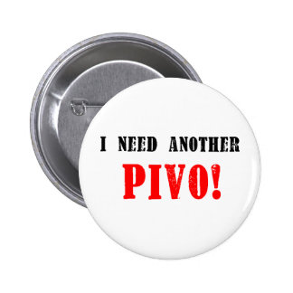 I Need Another Pivo! - Czech Beer! 6 Cm Round Badge