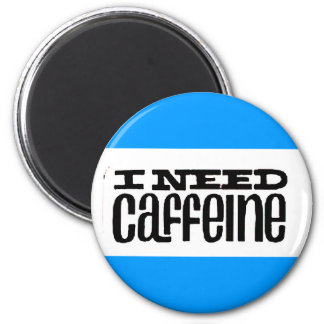 I Need Caffeine Magnet