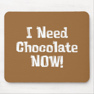 I Need Chocolate NOW! Gifts Mouse Pad