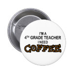 I Need Coffee - 4th Grade Pinback Buttons