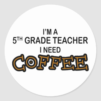 I Need Coffee - 5th Grade Round Sticker