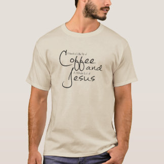 I Need Coffee and Jesus T-Shirt