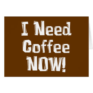 I Need Coffee NOW! Gifts Card
