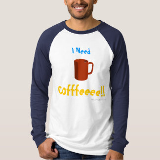 I Need Coffee T-Shirt