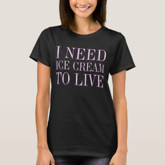 i need ice cream T-Shirt