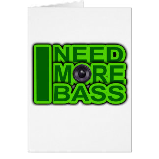 I NEED MORE BASS green -Dubstep-DnB-Hip Hop-Crunk Greeting Card