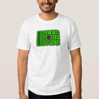 I NEED MORE BASS green -Dubstep-DnB-Hip Hop-Crunk Shirt