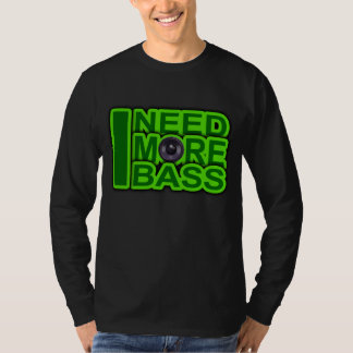I NEED MORE BASS green -Dubstep-DnB-Hip Hop-Crunk Shirts