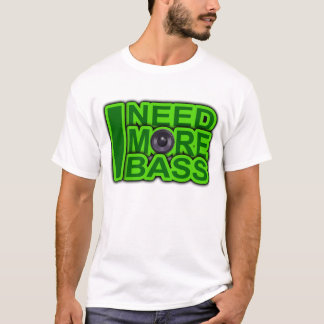 I NEED MORE BASS green -Dubstep-DnB-Hip Hop-Crunk T-Shirt