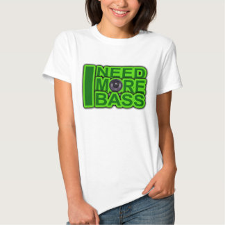 I NEED MORE BASS green -Dubstep-DnB-Hip Hop-Crunk Tshirt