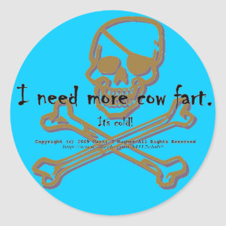I need more cow fart. It's cold! Classic Round Sticker