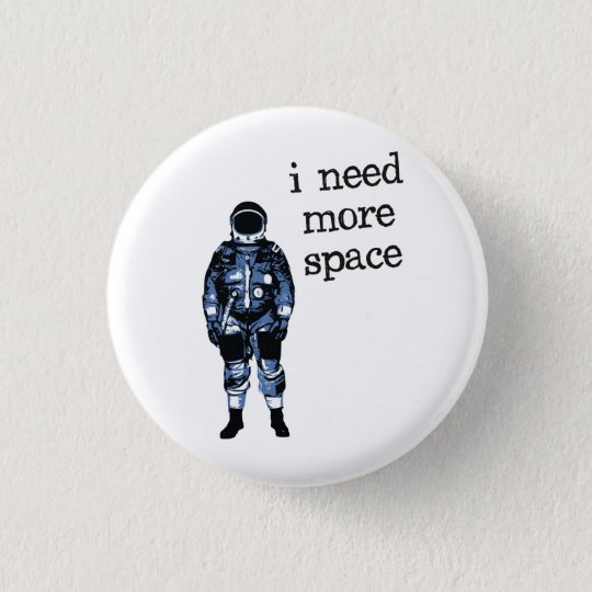 I Need More Space Astronaut 3 Cm Round