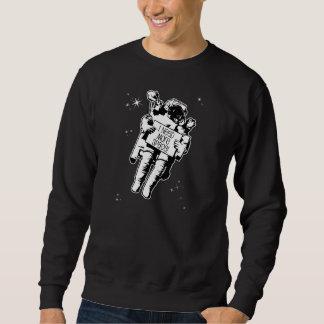 I need more space! sweatshirt