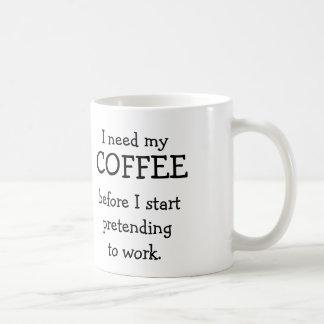 I need my COFFEE before pretending to work. Basic White Mug