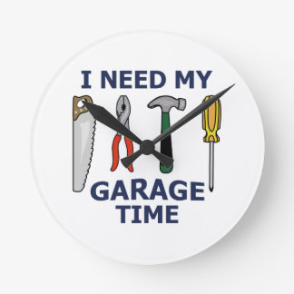 I NEED MY GARAGE TIME ROUND CLOCK