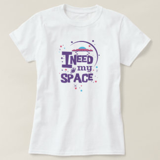 I need my space - shirt