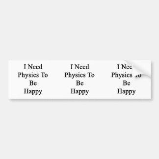 I Need Physics To Be Happy Car Bumper Sticker