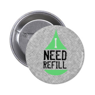 I NEED REFILL green 6 Cm Round Badge