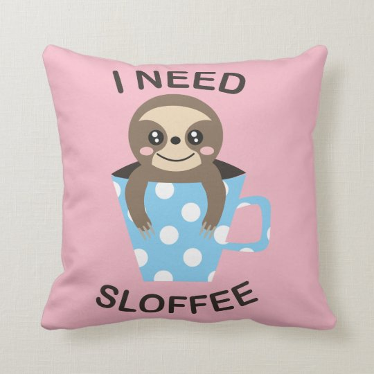 I Need Sloffee Cute Pink Sloth Cushion Pillow