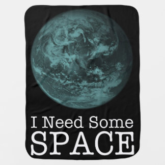 I Need Some Space Baby Blanket