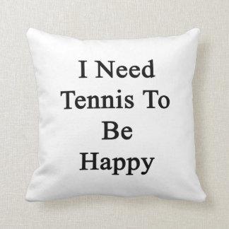I Need Tennis To Be Happy Cushion