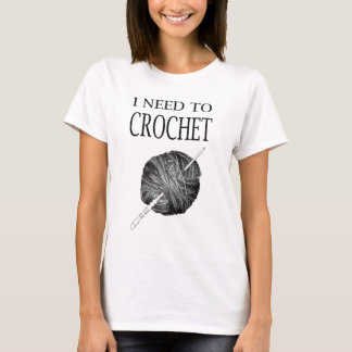 I need to crochet - fun T-Shirt