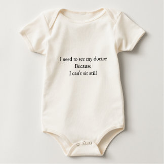 I need to see my doctorBecauseI can't sit still Baby Bodysuit