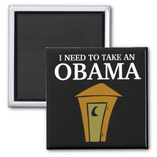 I NEED TO TAKE AN, OBAMA SQUARE MAGNET