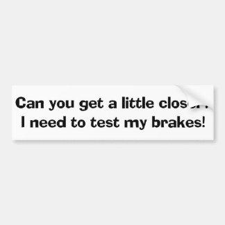 I Need To Test My Brakes Bumper Sticker