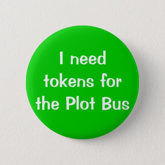 I need tokens for the Plot Bus 6 Cm Round Badge