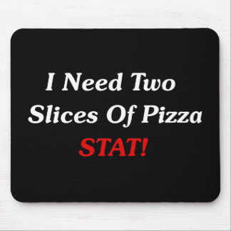 I Need Two Slices Of Pizza Stat! Mouse Mat