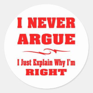 I Never Argue I Just Explain Why I'm Right Round Sticker